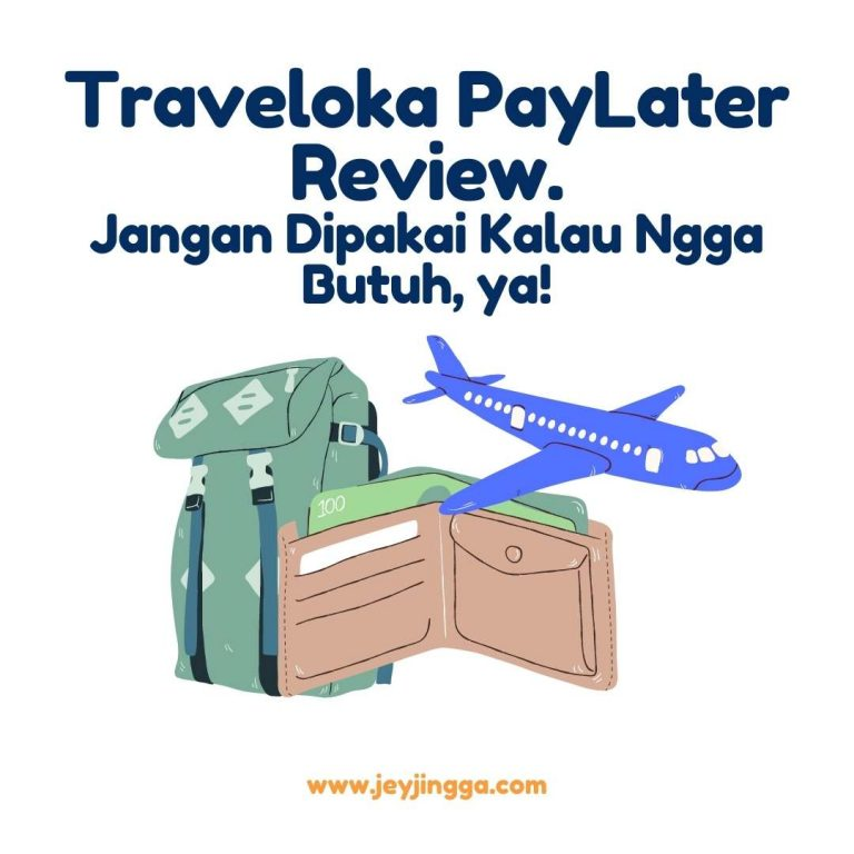 Traveloka PayLater Review, Jangan Dipakai Kalau Ngga Butuh, ya!